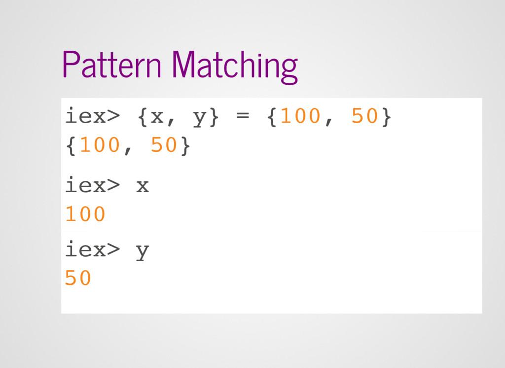Pattern Matching iex> {x, y} = {100, 50} {100, ...