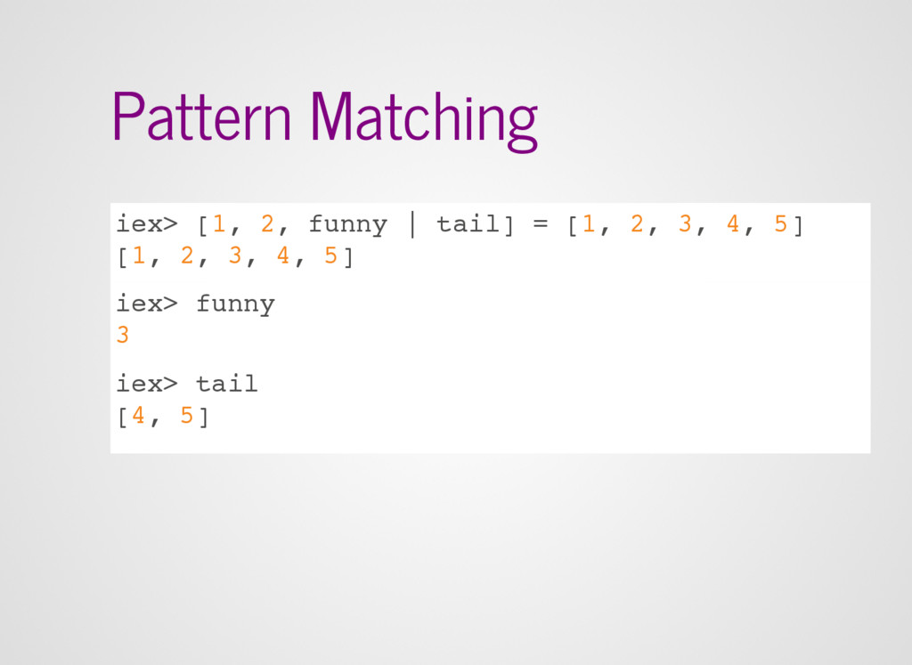 Pattern Matching iex> [1, 2, funny | tail] = [1...