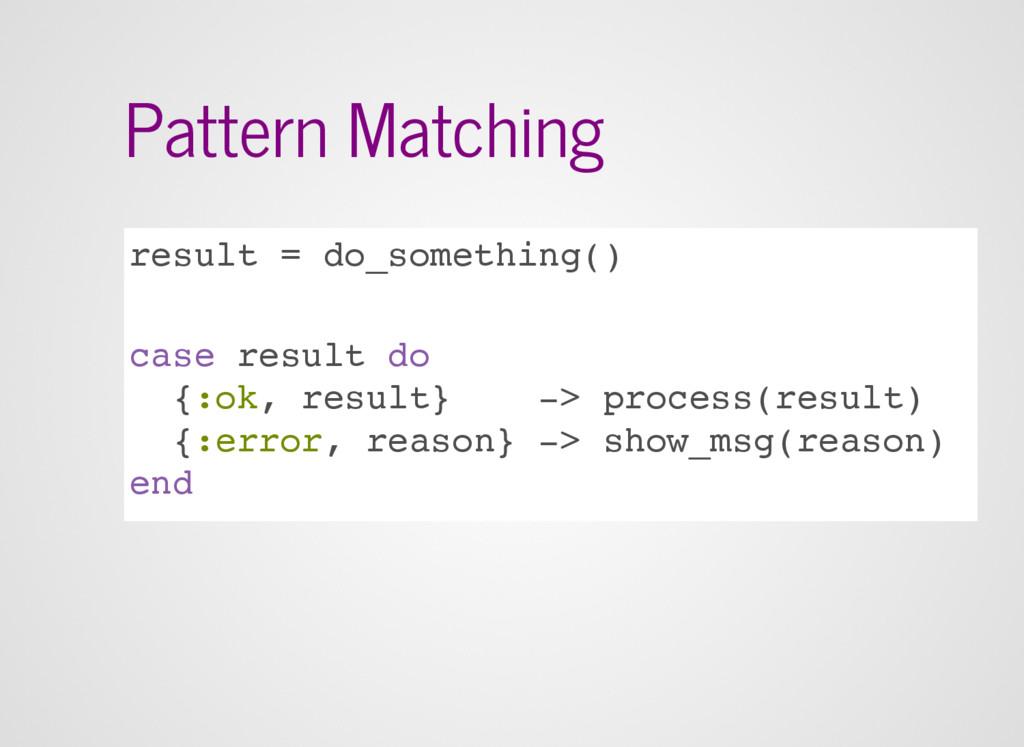 Pattern Matching result = do_something() case r...