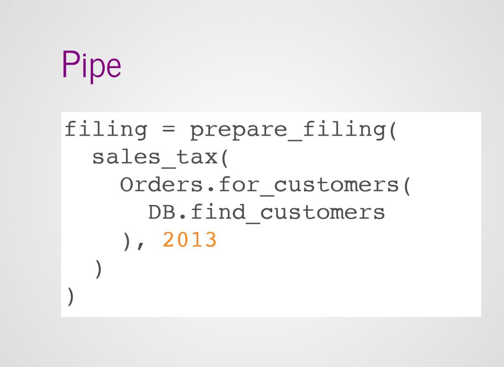 Pipe filing = prepare_filing( sales_tax( Orders...