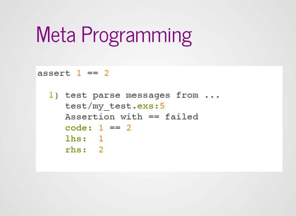 Meta Programming assert 1 == 2 1) test parse me...