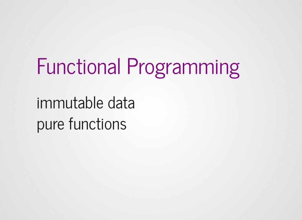 Functional Programming immutable data pure func...