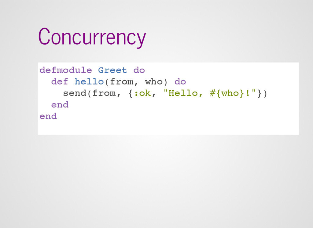 Concurrency defmodule Greet do def hello(from, ...