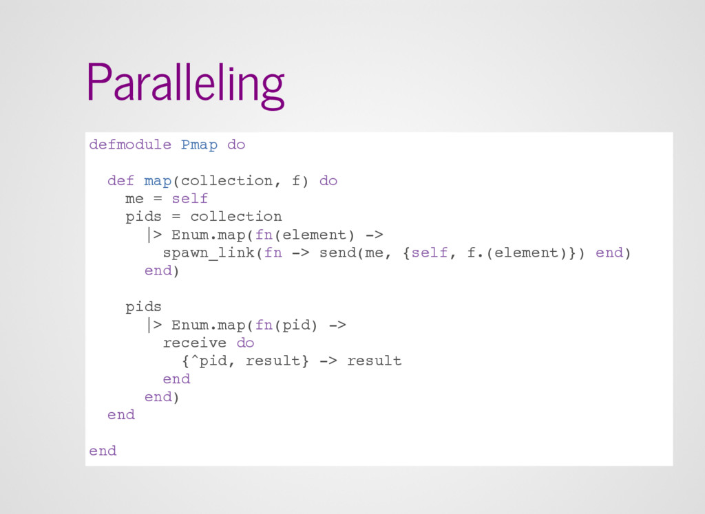 Paralleling defmodule Pmap do def map(collectio...