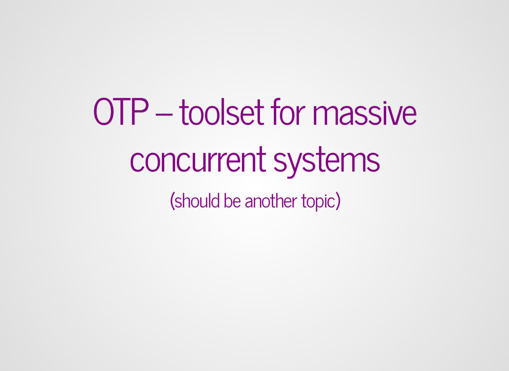 OTP -- toolset for massive concurrent systems (...