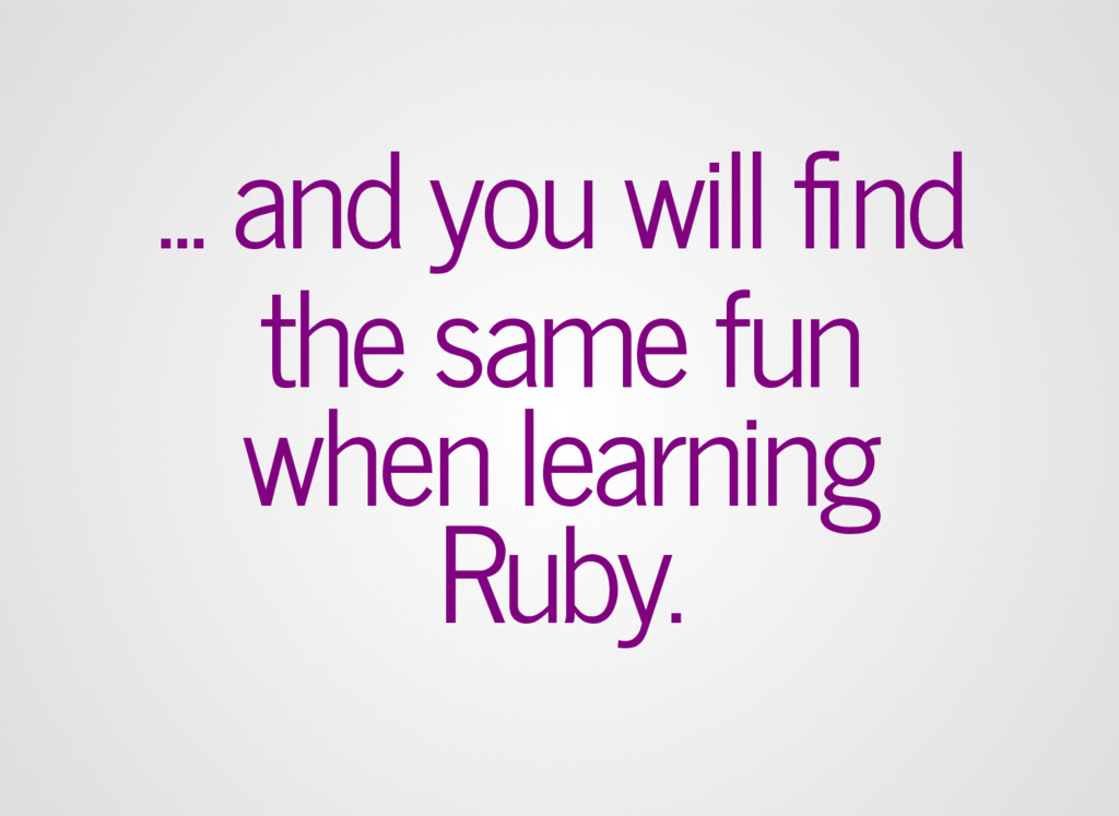 ... and you will find the same fun when learning...