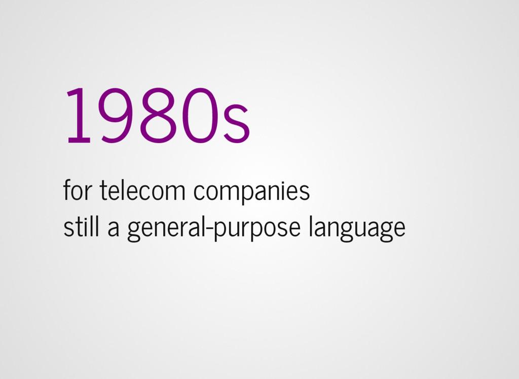 1980s for telecom companies still a general-pur...