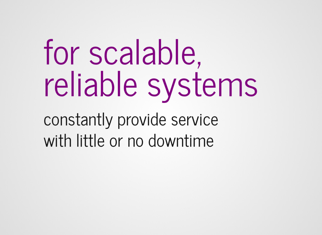 for scalable, reliable systems constantly prov...