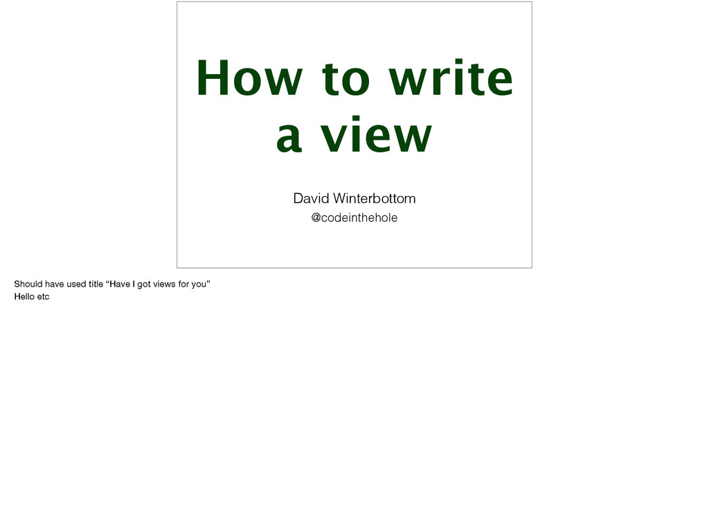 How to write a view David Winterbottom @codeint...
