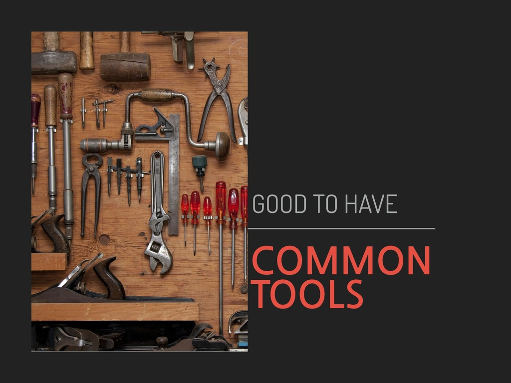COMMON TOOLS GOOD TO HAVE