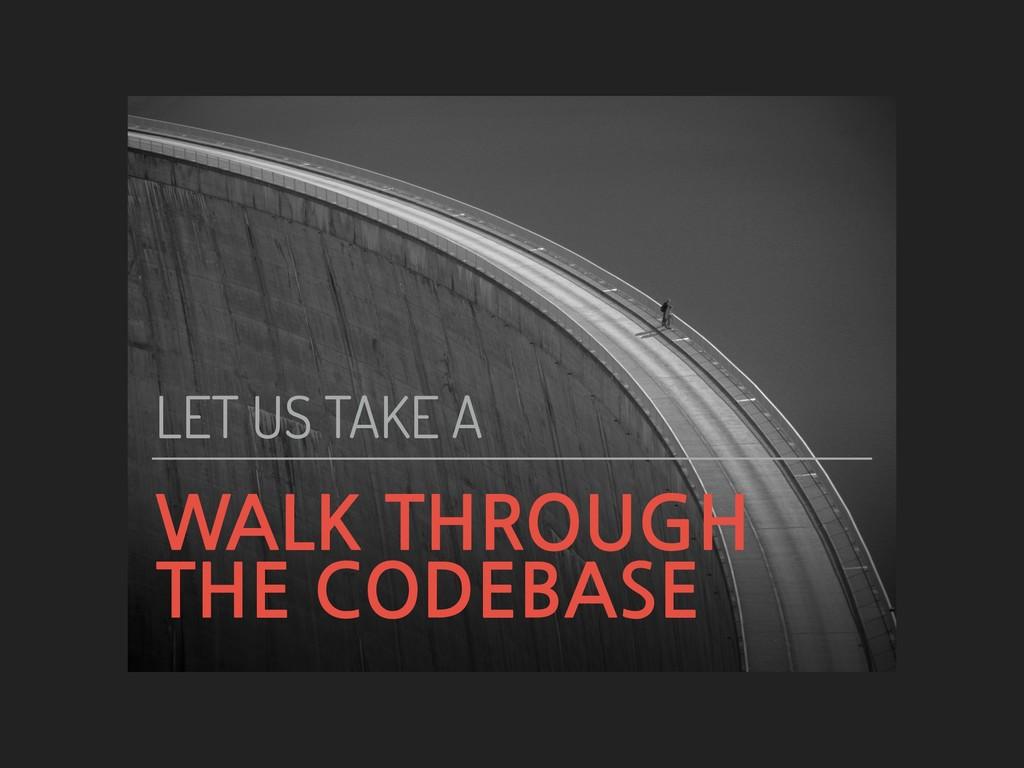 WALK THROUGH THE CODEBASE LET US TAKE A