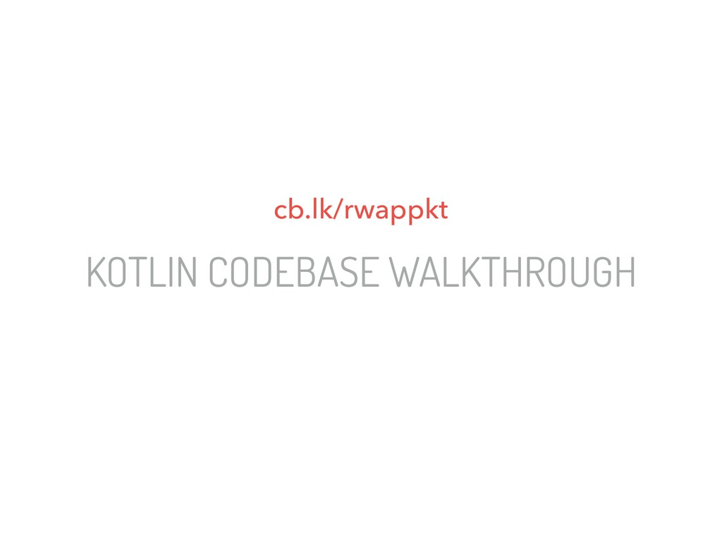 KOTLIN CODEBASE WALKTHROUGH cb.lk/rwappkt