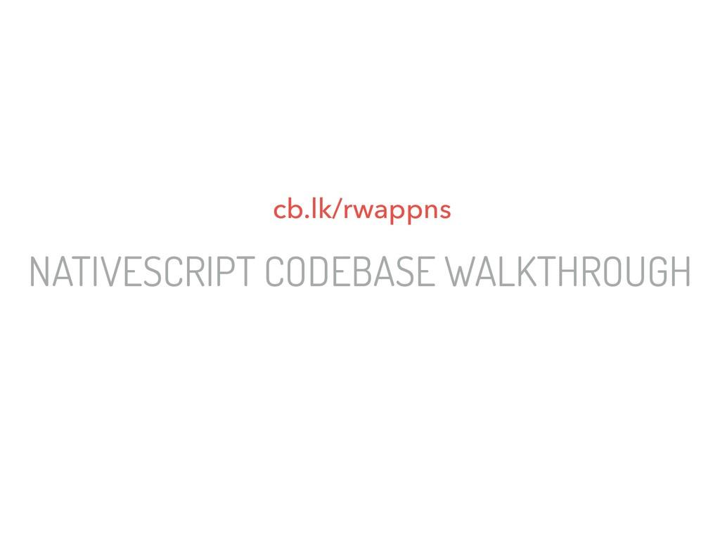 NATIVESCRIPT CODEBASE WALKTHROUGH cb.lk/rwappns