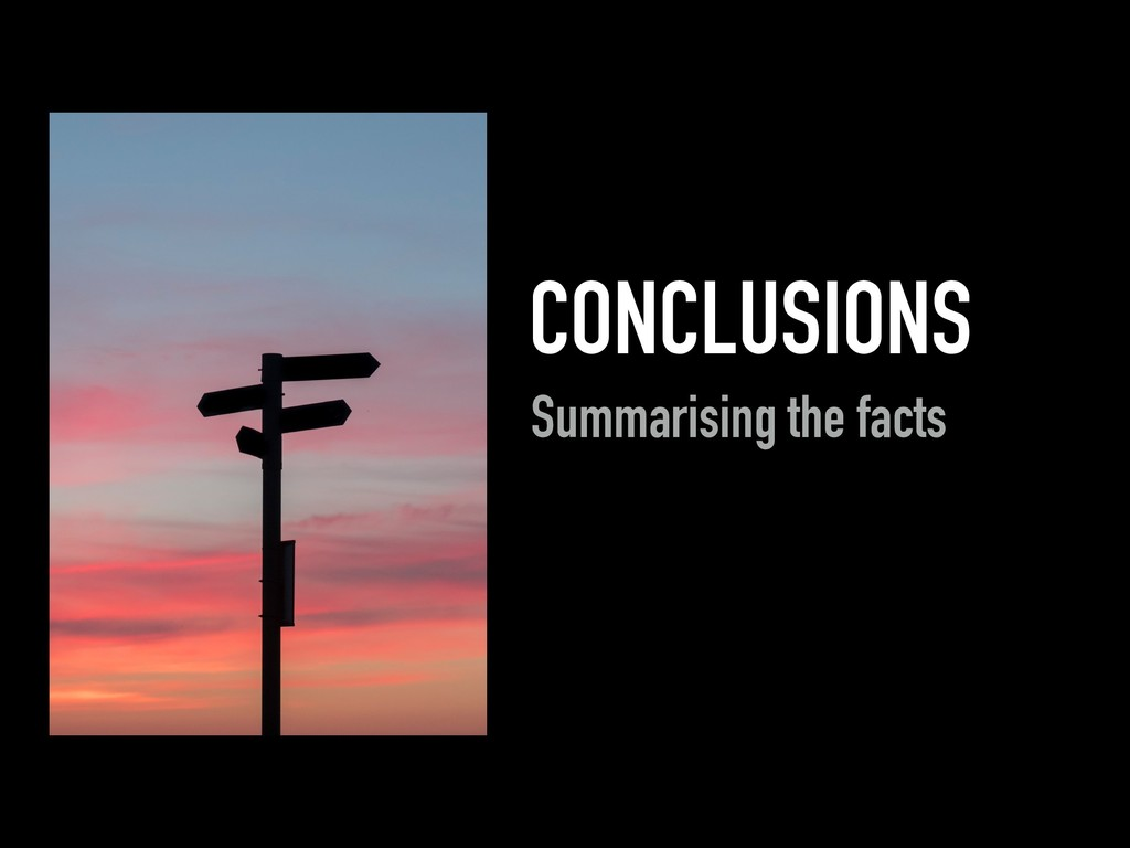 CONCLUSIONS Summarising the facts