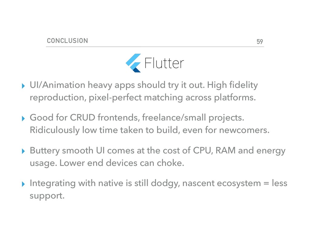 CONCLUSION 59 ▸ UI/Animation heavy apps should ...