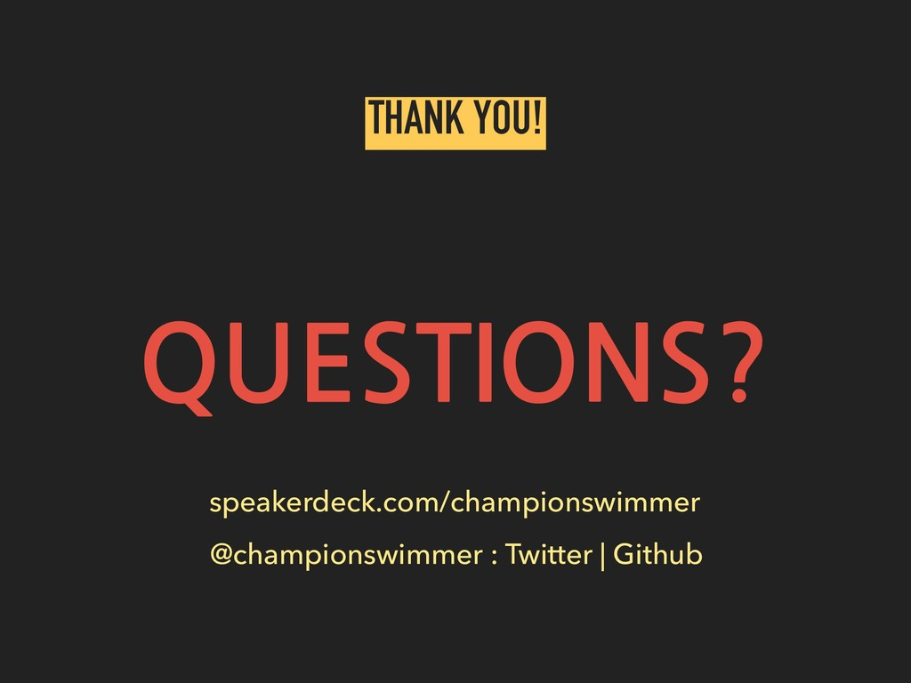 QUESTIONS? speakerdeck.com/championswimmer THAN...