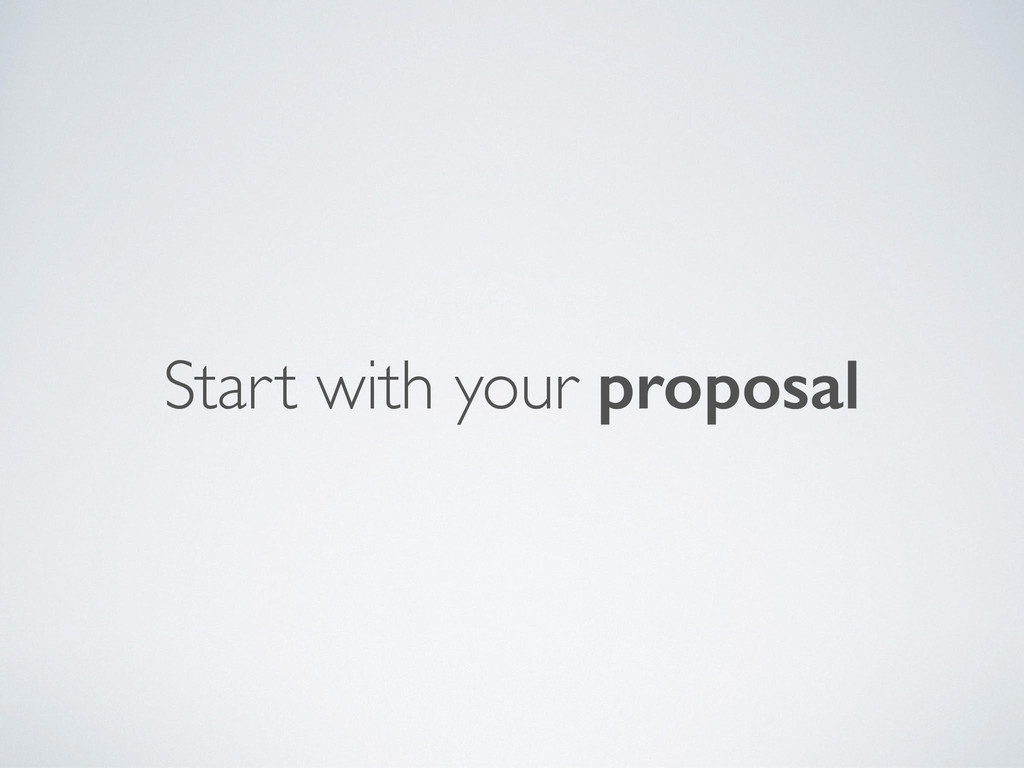 Start with your proposal
