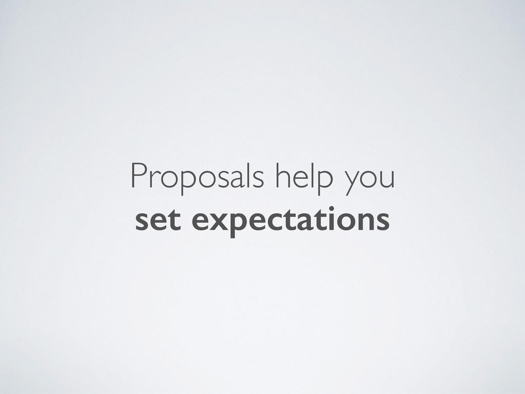 Proposals help you set expectations