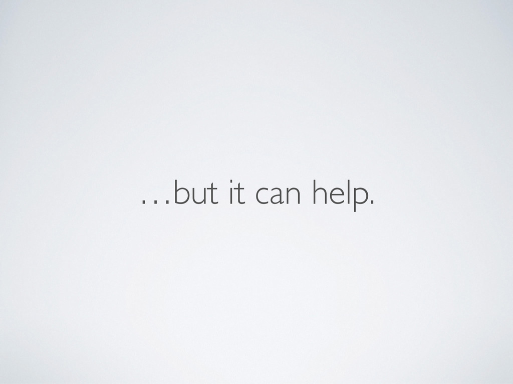 …but it can help.