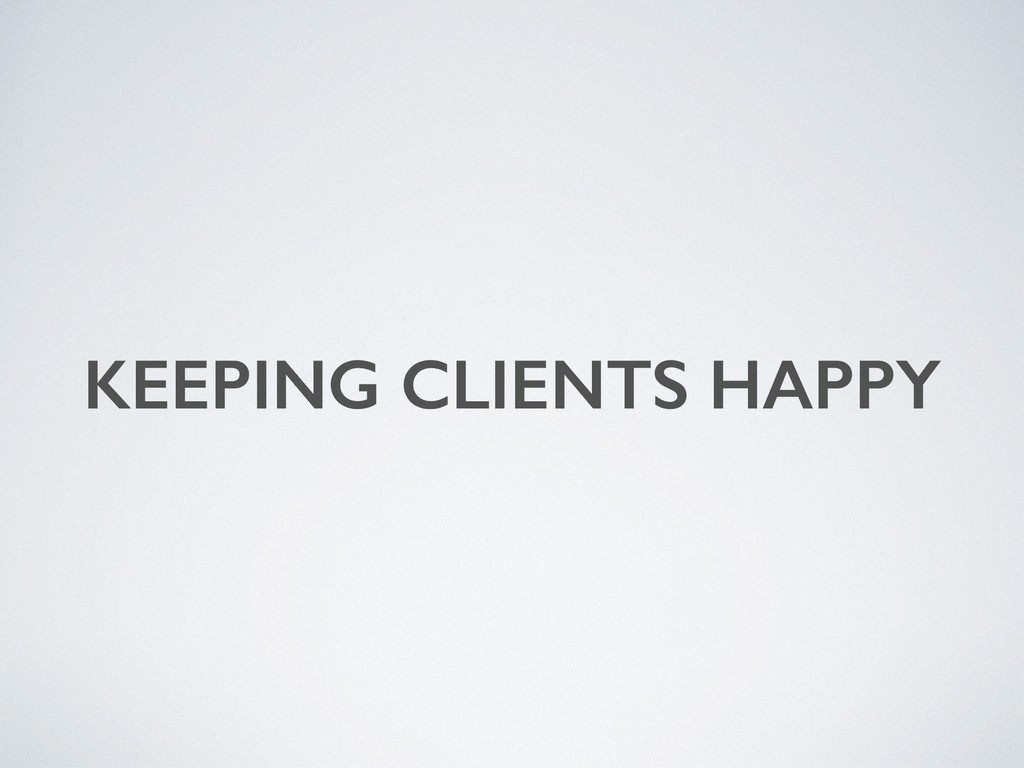 KEEPING CLIENTS HAPPY