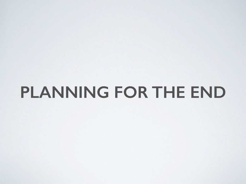 PLANNING FOR THE END