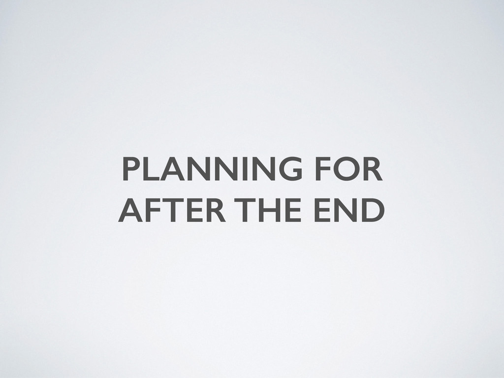 PLANNING FOR AFTER THE END