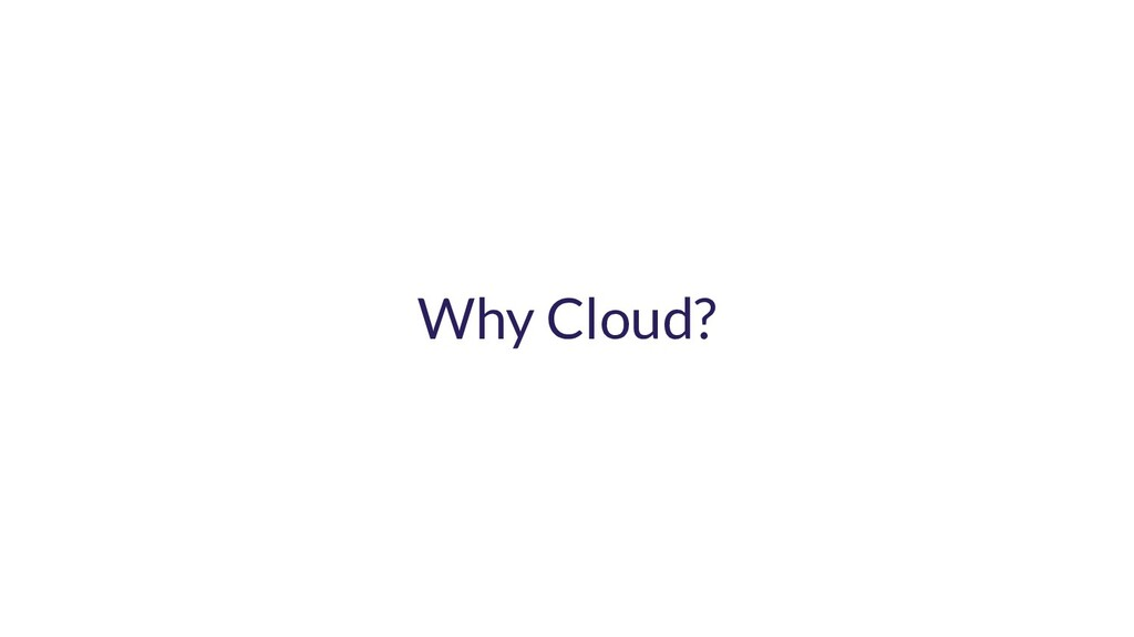 Why Cloud?