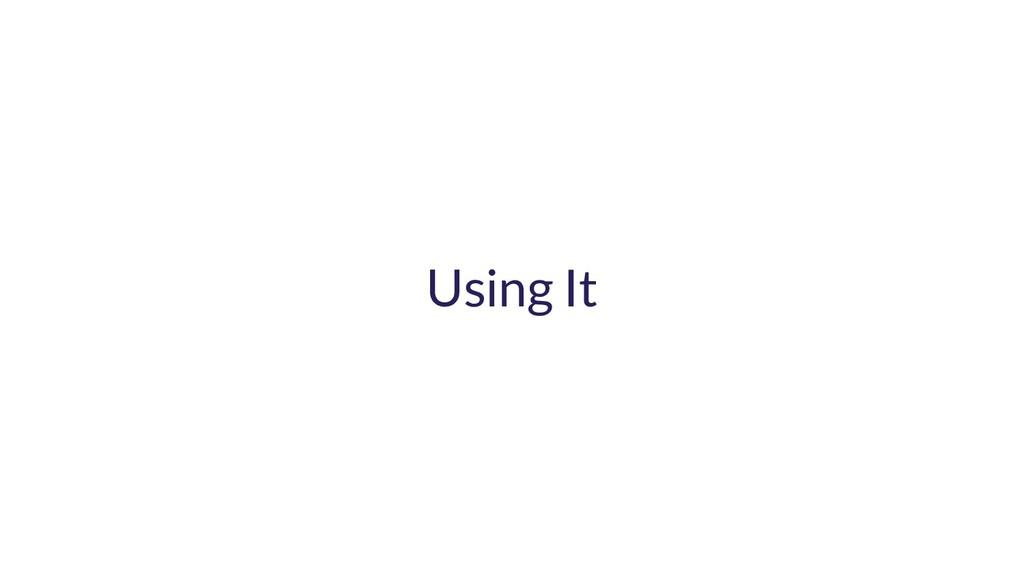 Using It