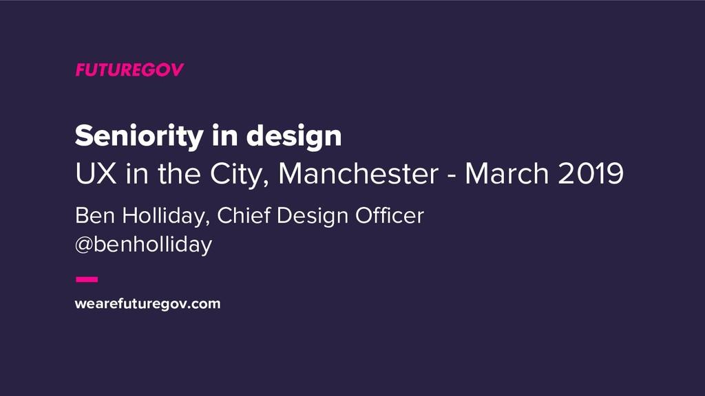wearefuturegov.com Seniority in design UX in th...