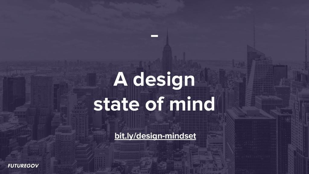 A design state of mind bit.ly/design-mindset