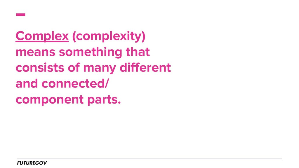 Complex (complexity) means something that consi...