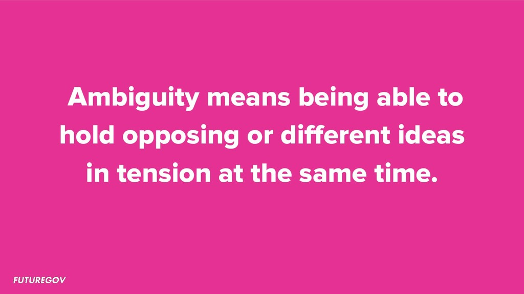 Ambiguity means being able to hold opposing or ...