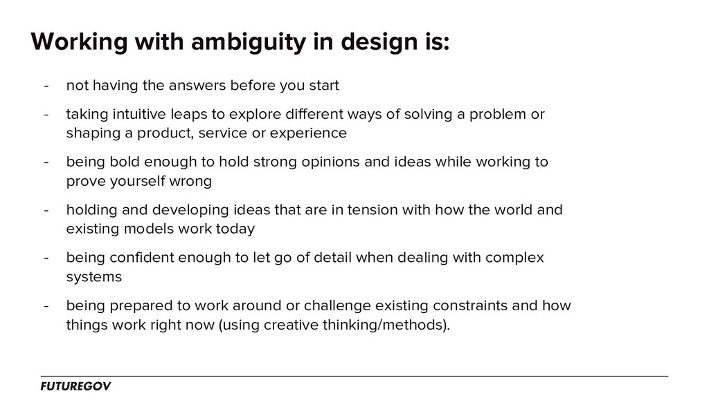Working with ambiguity in design is: - not havi...