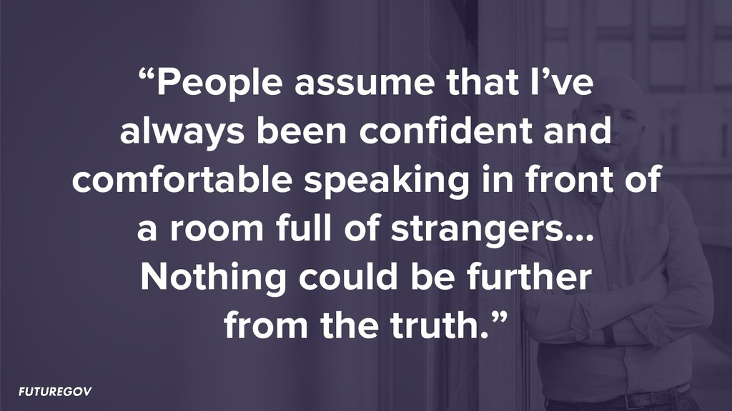 """People assume that I've always been confident ..."