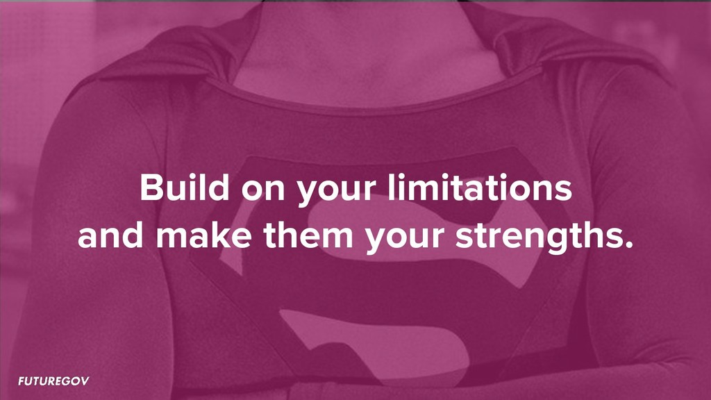 Build on your limitations and make them your st...