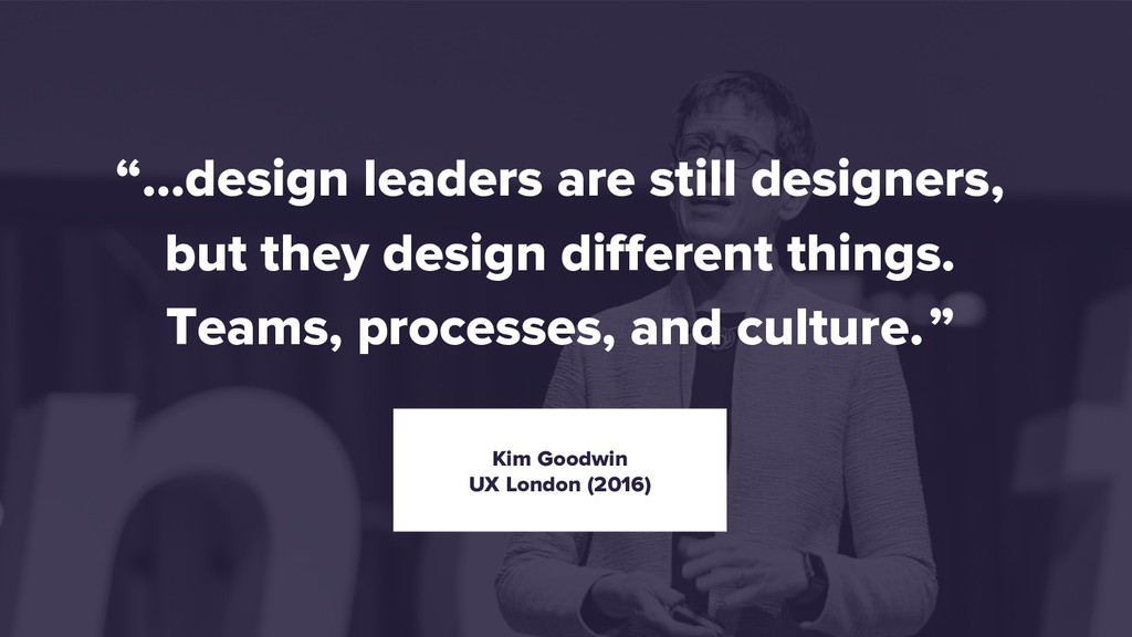 """…design leaders are still designers, but they ..."