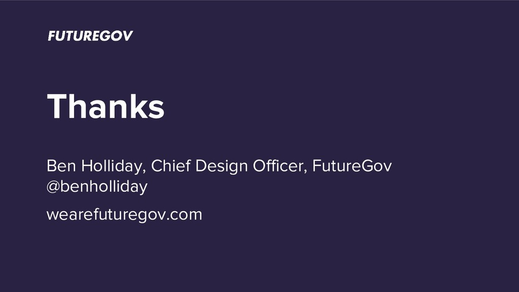 Thanks Ben Holliday, Chief Design Officer, Futu...