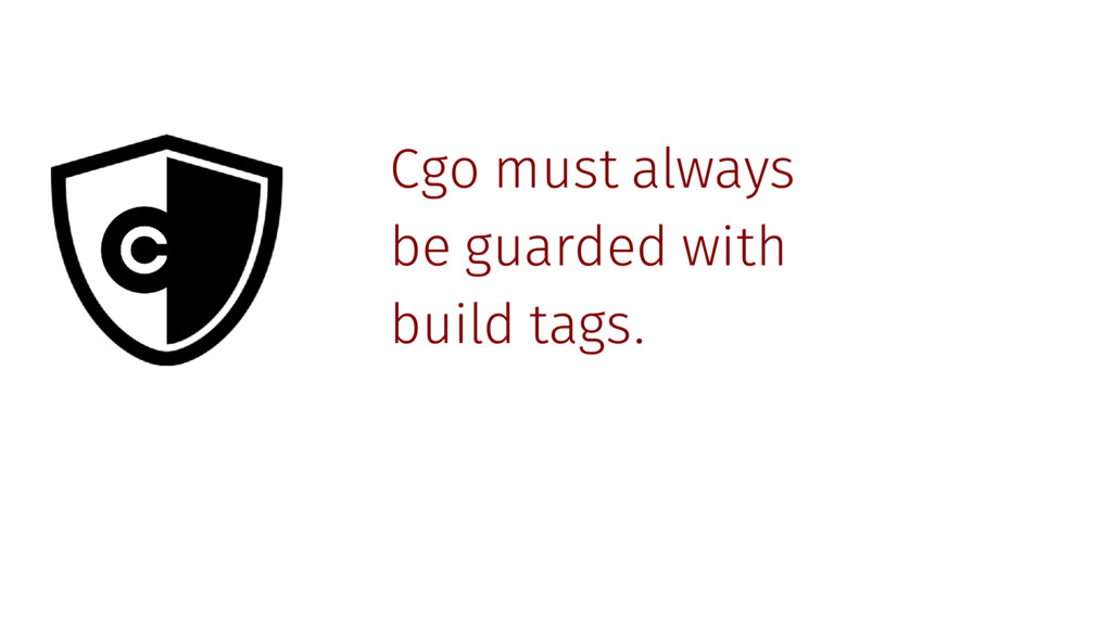 Cgo must always be guarded with build tags.
