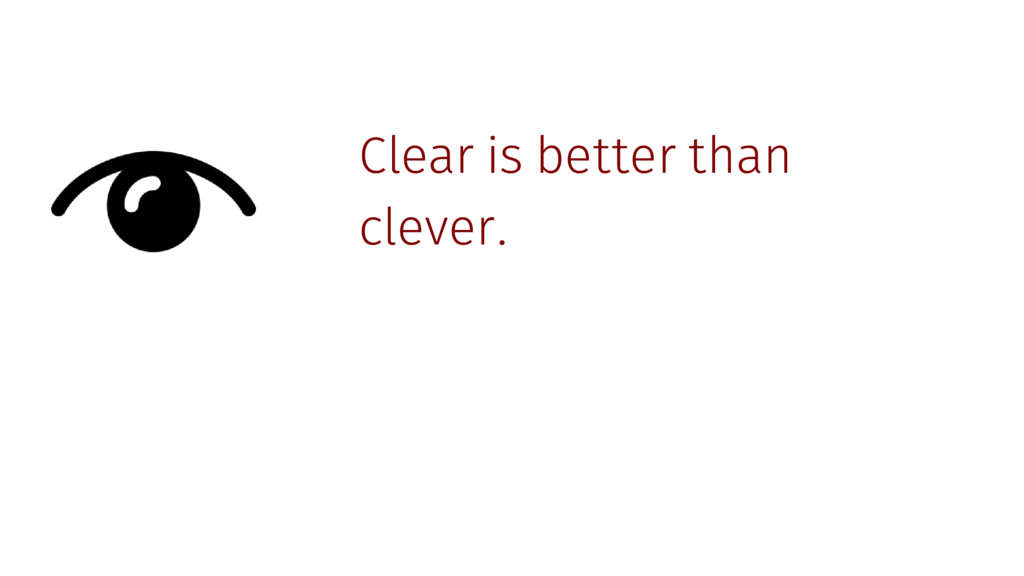 Clear is better than clever.