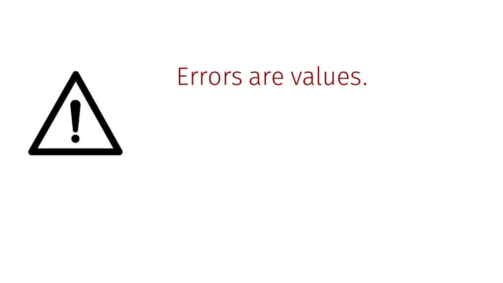 Errors are values.