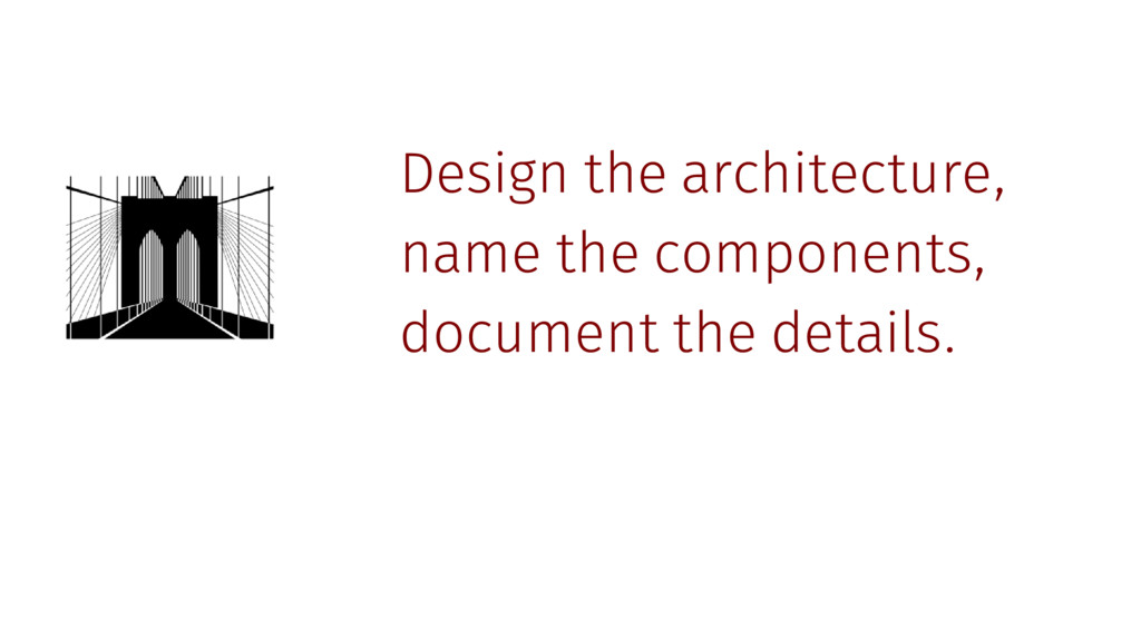 Design the architecture, name the components, d...