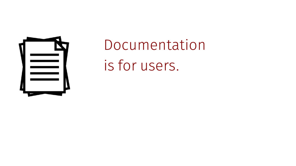 Documentation is for users.