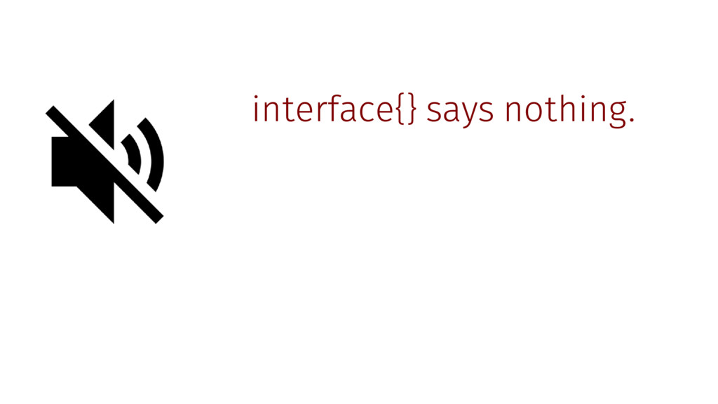 interface{} says nothing.