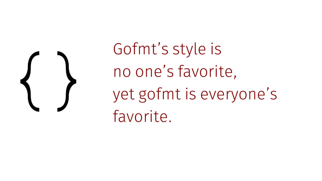 Gofmt's style is no one's favorite, yet gofmt i...