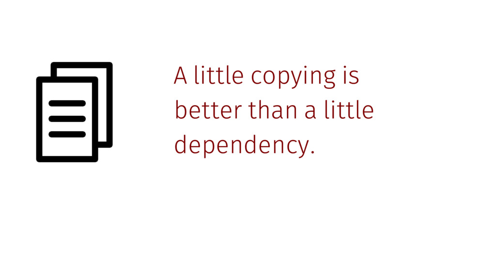 A little copying is better than a little depend...