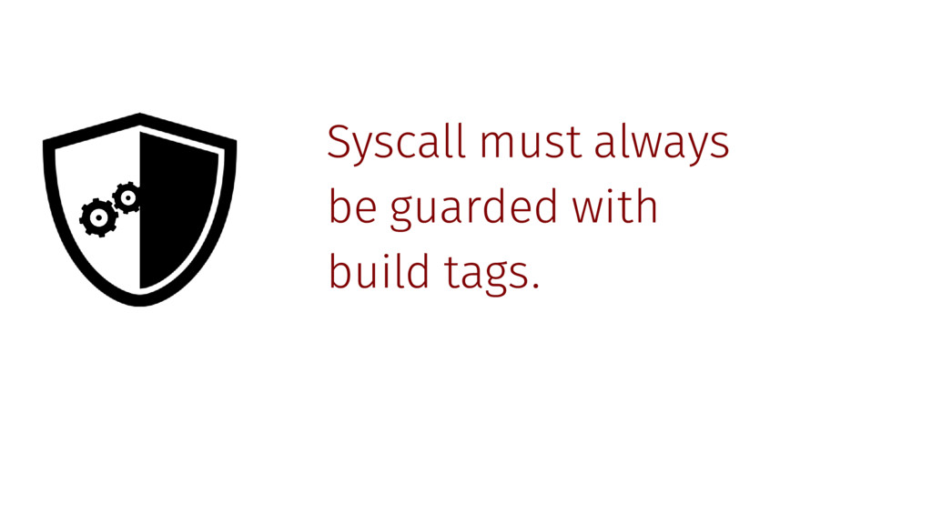 Syscall must always be guarded with build tags.
