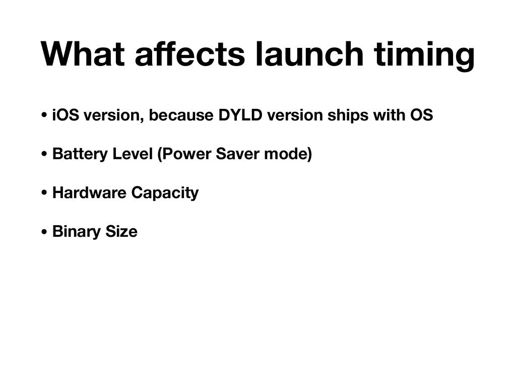 What affects launch timing • iOS version, becaus...