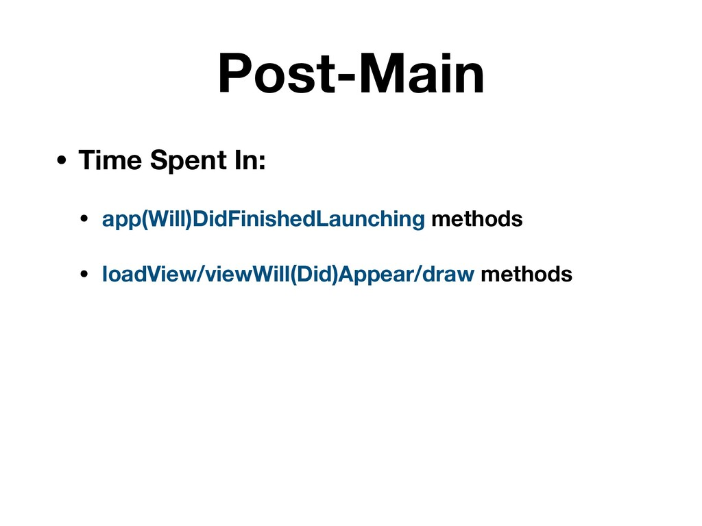 Post-Main • Time Spent In: • app(Will)DidFinish...