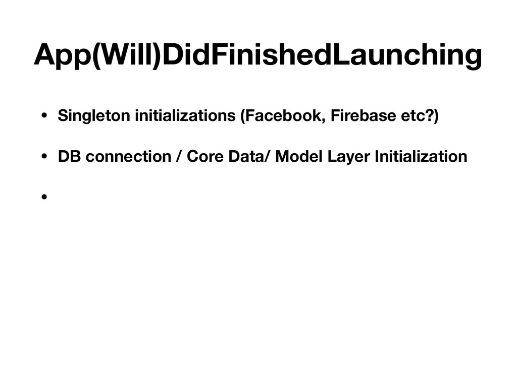 App(Will)DidFinishedLaunching • Singleton initi...