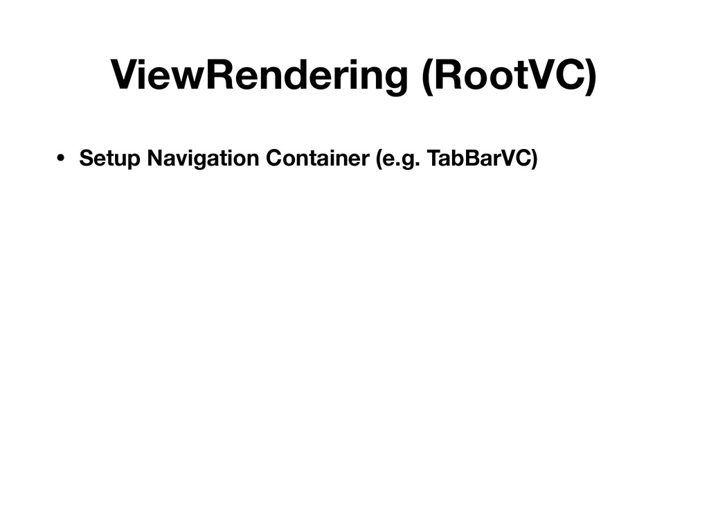 ViewRendering (RootVC) • Setup Navigation Conta...